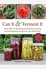 Can It & Ferment It: More Than 75 Satisfying Small-Batch Canning and Fermentation Recipes for the Whole Year Kindle Edition