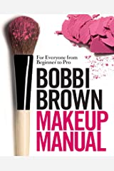 Bobbi Brown Makeup Manual: For Everyone from Beginner to Pro Kindle Edition