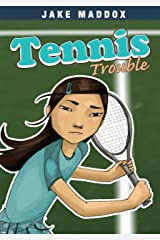 Tennis Trouble (Jake Maddox Girl Sports Stories) Kindle Edition