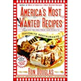 America's Most Wanted Recipes: Delicious Recipes from Your Family's Favorite Restaurants (America's Most Wanted Recipes Serie
