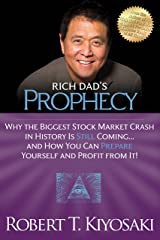 Rich Dad's Prophecy: Why the Biggest Stock Market Crash in History Is Still Coming...And How You Can Prepare Yourself and Profit from It! Kindle Edition