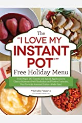 "The ""I Love My Instant Pot®"" Free Holiday Menu: From Maple Dill Carrots and Spiced Applesauce to Cherry-Rosemary Pork Tenderloin and Festive Fruitcake, ... Seasonal Dishes--Made Easy! (""I Love My"") Kindle Edition"