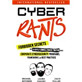 Cyber Rants: Forbidden Secrets and Slightly Embellished Truths About Corporate Cybersecurity Programs, Frameworks, and Best P