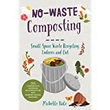 No-Waste Composting: Small-space waste recycling, indoors and out