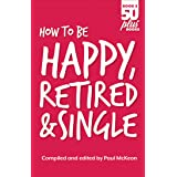 How to be Happy, Retired and Single (Fifty Plus Books Book 3)