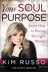Your Soul Purpose: Learn How to Access the Light Within Kindle Edition