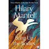 Bring Up the Bodies: The Booker Prize Winning Sequel to the Best Selling Wolf Hall, a Masterful Work of Historical Fiction (T