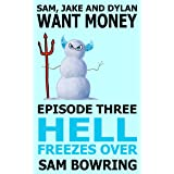 Sam, Jake and Dylan Want Money: Episode 3 - Hell Freezes Over