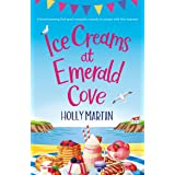Ice Creams at Emerald Cove: A heartwarming feel-good romantic comedy to escape with this summer