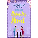 Opposites Attract: An Enemies to Lovers, Neighbors to Lovers Romantic Comedy (First Comes Love Book 1)