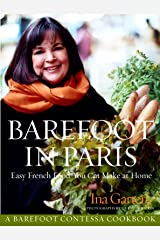 Barefoot in Paris: Easy French Food You Can Make at Home: A Barefoot Contessa Cookbook Kindle Edition