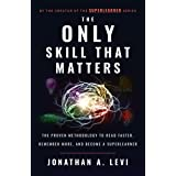 The Only Skill that Matters: The Proven Methodology to Read Faster, Remember More, and Become a SuperLearner