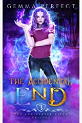 The Accidental End (The Accidental Witch Trilogy Book 3) Kindle Edition