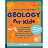 Little Learning Labs: Geology for Kids, abridged paperback edition: 26 Projects to Explore Rocks, Gems, Geodes, Crystals, Fos
