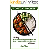 Copycat Recipes: Making PF Chang's, Panda Express & Pei Wei Most Popular Chinese Recipes at Home (Famous Restaurant Copycat C