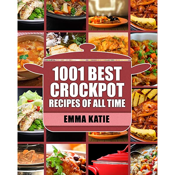 Crock Pot 1001 Best Crock Pot Recipes Of All Time Crockpot Crockpot Recipes Crock Pot Cookbook Crock Pot Recipes Crock Pot Slow Cooker Slow Cooker Recipes Slow Cooker Cookbook Cookbooks Katie Emma