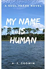 My Name is Human (A Soul Trade Novel Book 3) Kindle Edition