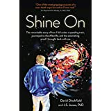Shine On: The Remarkable Story Of How I Fell Under A Speeding Train, Journeyed To The Afterlife, And The Astonishing Proof I