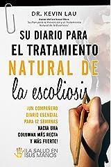 Su diario para el tratamiento natural de la escoliosis: ¡El compañero esencial para sus 12 semanas hacia una columna más recta y más fuerte! (Spanish Edition) Kindle Edition
