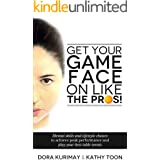 Get Your Game Face On Like The Pros!: Mental Skills and Lifestyle Choices to Achieve Peak Performance and Play Your Best Tabl