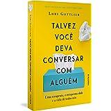 Talvez Voce Deva Conversar Com Alguem - Uma terapeuta o terapeuta dela e a vida de todos nos (Em Portugues do Brasil)