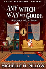 Any Witch Way But Goode: A Cozy Paranormal Mystery ((Un)Lucky Valley Book 2) Kindle Edition