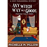 Any Witch Way But Goode: A Cozy Paranormal Mystery ((Un) Lucky Valley Book 2)
