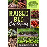 Raised Bed Gardening: The complete beginners guide to build and grow your own vegetable garden. Make your backyard the starti