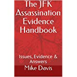 The JFK Assassination Evidence Handbook: Issues, Evidence & Answers