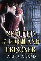Seduced By Her Highland Prisoner: A Scottish Medieval Historical Romance Kindle Edition