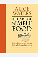 Art Of Simple Food, The: Notes, Lessons, and Recipes from a Delicious Revolution Hardcover