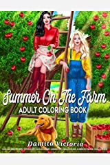 Adult Coloring Book - Summer On The Farm: Coloring Page for Adult Relaxation Featuring Enchanting Farm Scenery, Lovely Flowers, Jolly Animals, and Beautiful Woman Paperback
