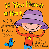 If You Have A Hat: A Silly Rhyming Picture Book for Kids (En…
