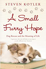 A Small Furry Hope: Dog Rescue and the Meaning of Life Kindle Edition