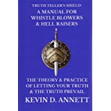 Truth Teller's Shield: A Manual for Whistle Blowers & Hell Raisers: The Theory & Practice of Letting Your Truth & The Truth P