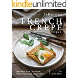 Fabulous French Crepe Recipes: An Illustrated Cookbook of Sweet Savory Crepe Ideas!