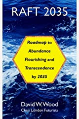 RAFT 2035: Roadmap to Abundance, Flourishing, and Transcendence, by 2035 Kindle Edition