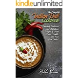 The Complete Indian Dal Cookbook: Insanely Delicious and Nutritious Recipes of Dried Beans, Lentils, and Peas from India! (In