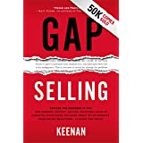 Gap Selling: Getting the Customer to Yes: How Problem-Centric Selling Increases Sales by Changing Everything You Know About R