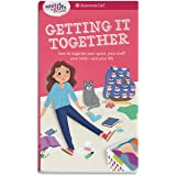 Smart Girl's Guide: Getting It Together: How to Organize Your Space, Your Stuff, Your Time--And Your Life