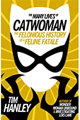 Many Lives of Catwoman: The Felonious History of a Feline Fatale Kindle Edition