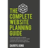 The Complete Website Planning Guide: A step-by-step guide on how to create a practical and successful plan for your next web