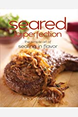 Seared to Perfection: The Simple Art of Sealing in Flavor (Non) Kindle Edition