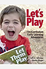 Let's Play: (Un)Curriculum Early Learning Adventures (English Edition) Kindle版