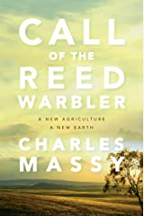Call of the Reed Warbler: A New Agriculture – A New Earth Kindle Edition