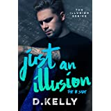 Just an Illusion - The B Side: The B Side (The Illusion Series Book 2)