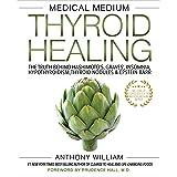 Medical Medium Thyroid Healing: The Truth behind Hashimoto's, Graves', Insomnia, Hypothyroidism, Thyroid Nodules & Epstein-Ba