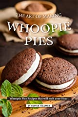 The Art of Making Whoopie Pies: Whoopie Pies Recipes that will melt your Heart Kindle Edition