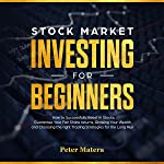 Stock Market Investing for Beginners: How to Successfully Invest in Stocks, Guarantee Your Fair Share Returns, Growing...