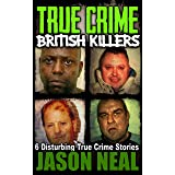 True Crime: British Killers - A Prequel: Six Disturbing Stories of some of the UK's Most Brutal Killers